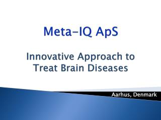 Meta-IQ  ApS Innovative Approach to Treat Brain Diseases