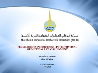 PERMEABILITY PREDICTIONS , PETROPHYSICAL GROUPING & RRT ASSAIGNMENT Habeeba Al Housani