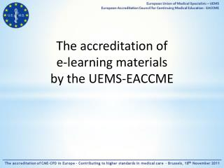 The accreditation of  e-learning materials  by the  UEMS- EACCME