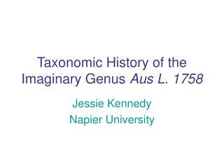 Taxonomic History of the Imaginary Genus  Aus L. 1758