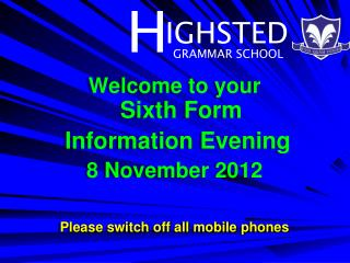 Welcome to your  Sixth Form  Information Evening 8 November 2012