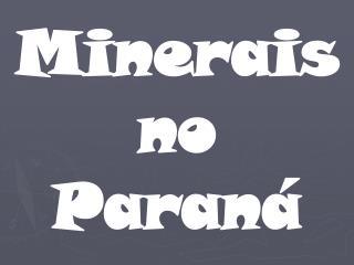 Minerais no Paraná