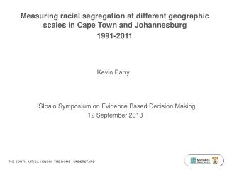 Measuring racial segregation at different geographic scales in Cape Town and Johannesburg