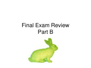 Final Exam Review Part B