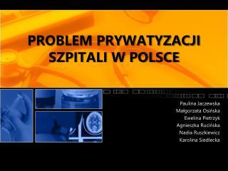 PROBLEM PRYWATYZACJI SZPITALI W POLSCE