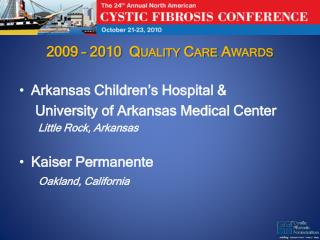 2009 – 2010  Quality Care Awards Arkansas Children's Hospital &