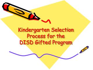 Kindergarten Selection Process for the  DISD Gifted Program