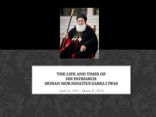The Life and Times of  HH Patriarch Moran  Mor  Ignatius  Zakka  I  Iwas