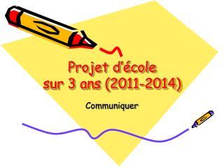 Projet d'école sur 3 ans (2011-2014)