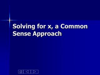 Solving for x, a Common Sense Approach