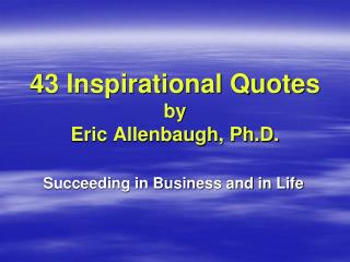 43 Inspirational Quotes  by Eric Allenbaugh, Ph.D.
