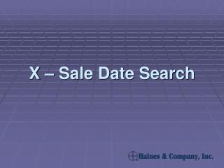 X – Sale Date Search