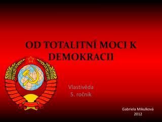 OD TOTALITNÍ MOCI K DEMOKRACII
