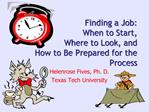 Finding a Job:  When to Start,  Where to Look, and  How to Be Prepared for the Process
