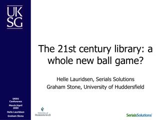 The 21st century library: a whole new ball game?
