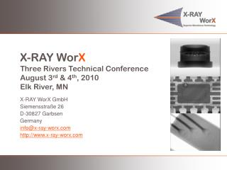 X-RAY Wor X Three Rivers Technical Conference August 3 rd  & 4 th , 2010 Elk River, MN