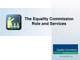 The Equality Commission Role and Services
