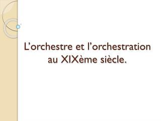 L'orchestre et l'orchestration au XIXème siècle.