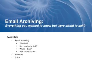 Email Archiving: Everything you wanted to know but were afraid to ask?