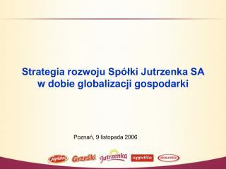 Strategia rozwoju Sp lki Jutrzenka SA  w dobie globalizacji gospodarki