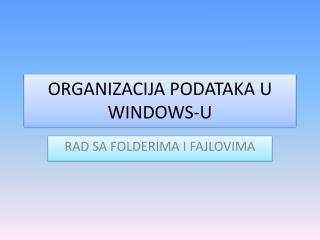 ORGANIZACIJA PODATAKA U WINDOWS-U