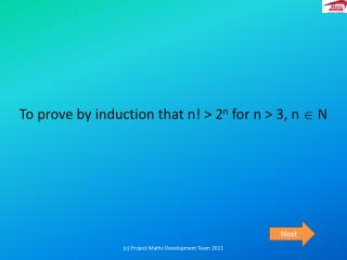 To prove by induction that n! > 2 n  for n > 3, n   N