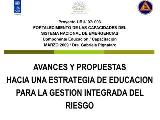 Proyecto URU/ 07/ 003  FORTALECIMIENTO DE LAS CAPACIDADES DEL  SISTEMA NACIONAL DE EMERGENCIAS