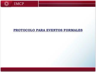 PROTOCOLO PARA EVENTOS FORMALES