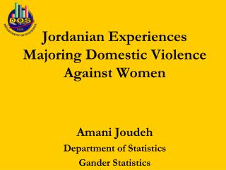 Jordanian Experiences  Majoring Domestic Violence Against Women