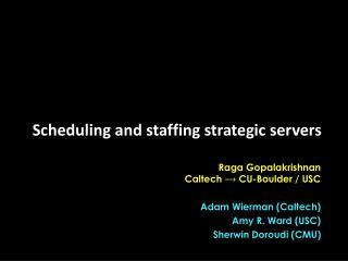 Raga  Gopalakrishnan Caltech   CU-Boulder / USC Adam  Wierman  (Caltech) Amy R. Ward (USC)