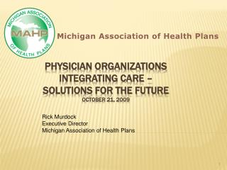 Physician Organizations Integrating Care   Solutions for the Future October 21, 2009