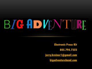 Electronic Press Kit  805.794.7323 j erry.breiner1@gmail bigadventureband