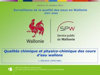 Namur 27 octobre 2011 Surveillance de la qualité des eaux en Wallonie 2007-2009