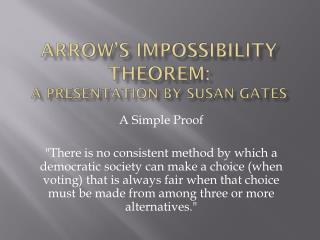 Arrow's Impossibility Theorem: A Presentation By Susan Gates