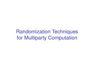 Randomization Techniques for Multiparty Computation