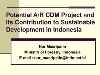 Potential A/R CDM Project  a nd its Contribution to Sustainable Development in Indonesia
