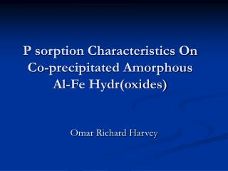 P sorption Characteristics On Co-precipitated Amorphous  Al-Fe Hydr(oxides)