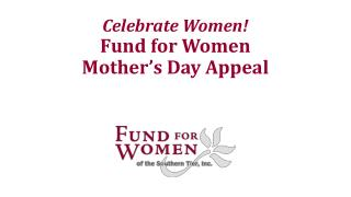 Celebrate Women!   Fund for Women  Mother's  Day Appeal