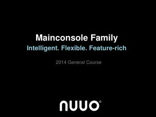 Mainconsole Family Intelligent. Flexible. Feature-rich