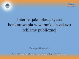 Internet jako płaszczyzna konkurowania w warunkach zakazu reklamy publicznej