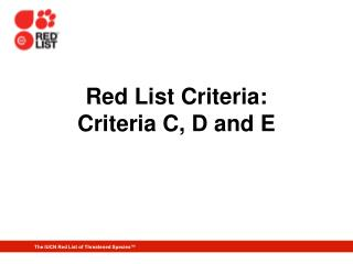 Red List Criteria:  Criteria C, D and E