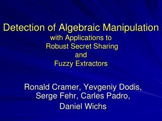 Ronald Cramer, Yevgeniy Dodis, Serge Fehr, Carles Padro,  Daniel Wichs