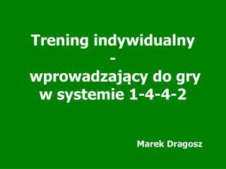 Trening indywidualny -  wprowadzający do gry w systemie 1-4-4-2