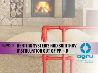 HEATING SYSTEMS AND SANITARY INSTALLATION OUT OF PP - R