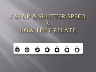 f stop & shutter speed & how they relate