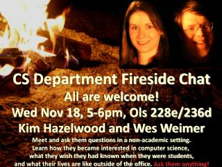 CS Department Fireside Chat All are welcome! Wed Nov 18, 5-6pm, Ols 228e/236d