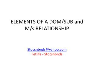 ELEMENTS OF A DOM/SUB and M/s RELATIONSHIP