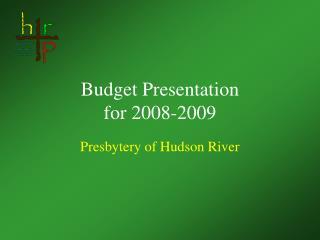 Budget Presentation for 2008-2009