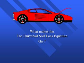 What makes the   The Universal Soil Loss Equation Go ?