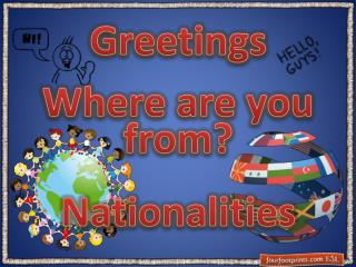 Greetings Where are you from? Nationalities
